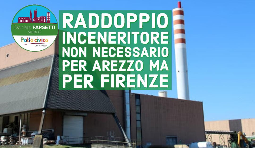 Il raddoppio dell'inceneritore non necessario per smaltire i rifiuti aretini ma per quelli di Firenze